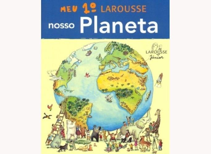 Meu primeiro Larrousse - Nosso Planeta